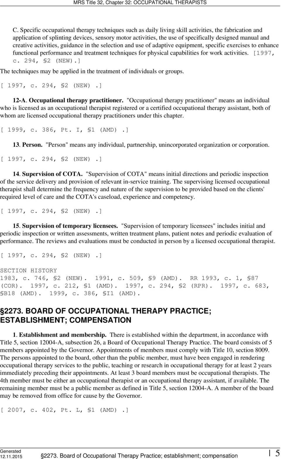 work activities. [1997, c. 294, 2 (NEW).] The techniques may be applied in the treatment of individuals or groups. 12-A. Occupational therapy practitioner.