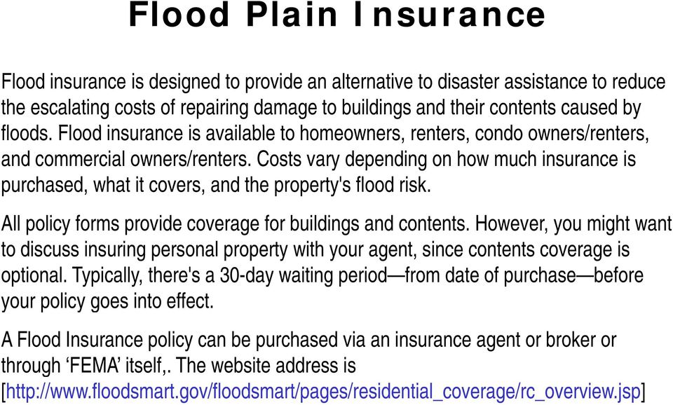 Costs vary depending on how much insurance is purchased, what it covers, and the property's flood risk. All policy forms provide coverage for buildings and contents.
