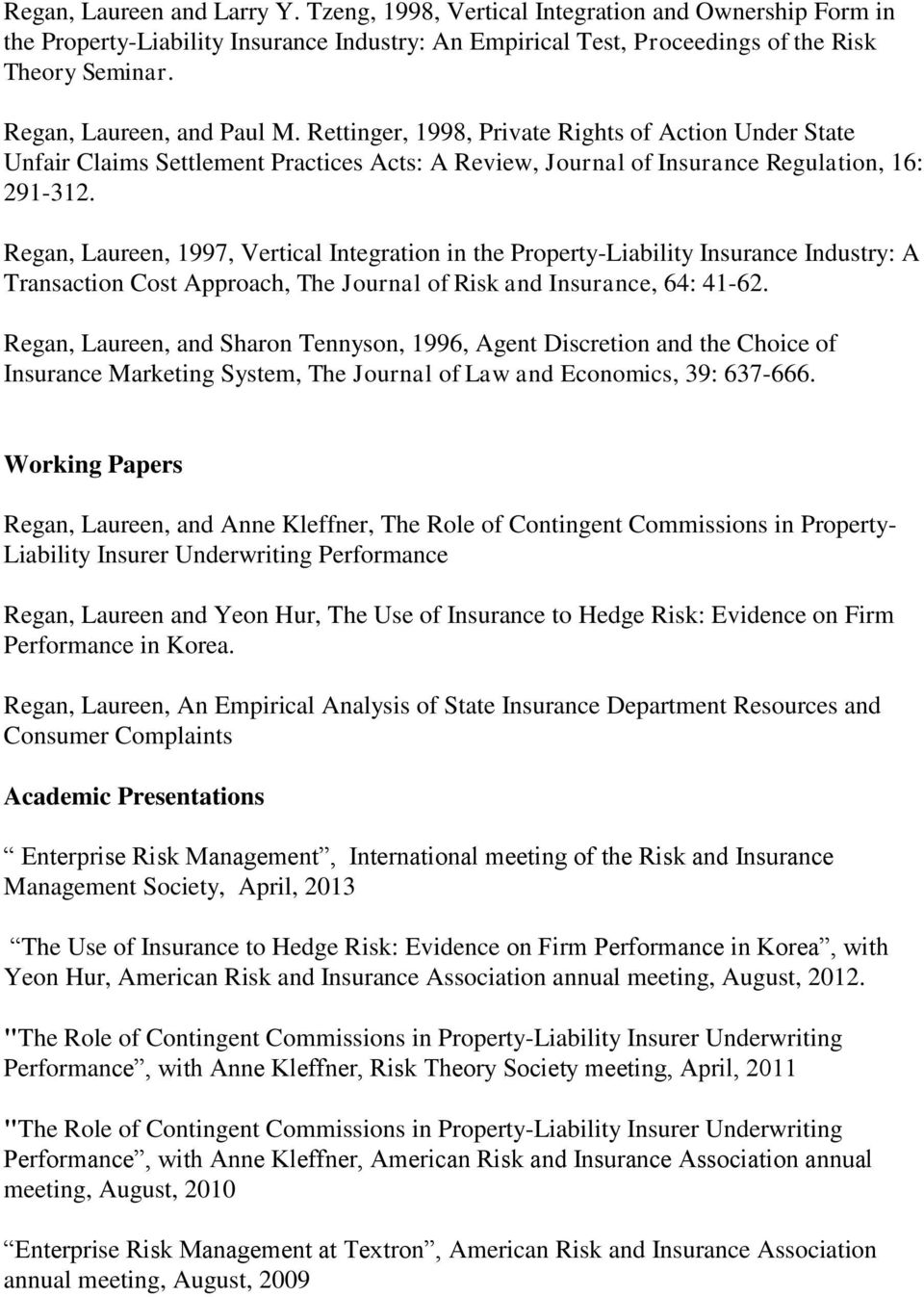 Regan, Laureen, 1997, Vertical Integration in the Property-Liability Insurance Industry: A Transaction Cost Approach, The Journal of Risk and Insurance, 64: 41-62.