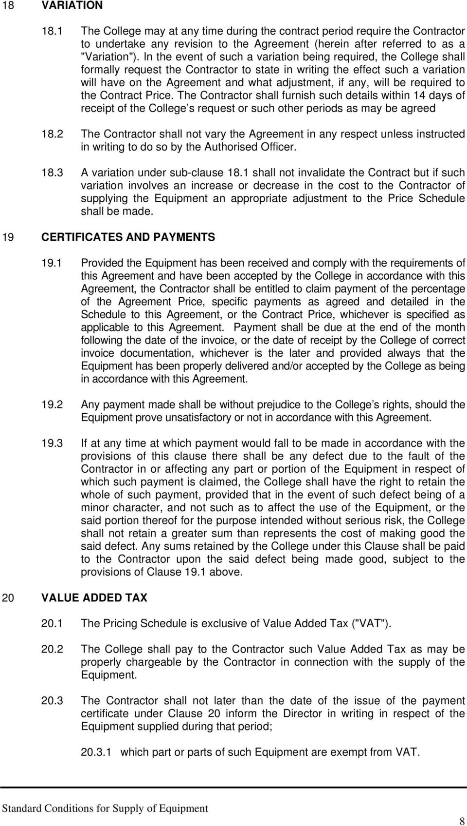 any, will be required to the Contract Price. The Contractor shall furnish such details within 14 days of receipt of the College s request or such other periods as may be agreed 18.