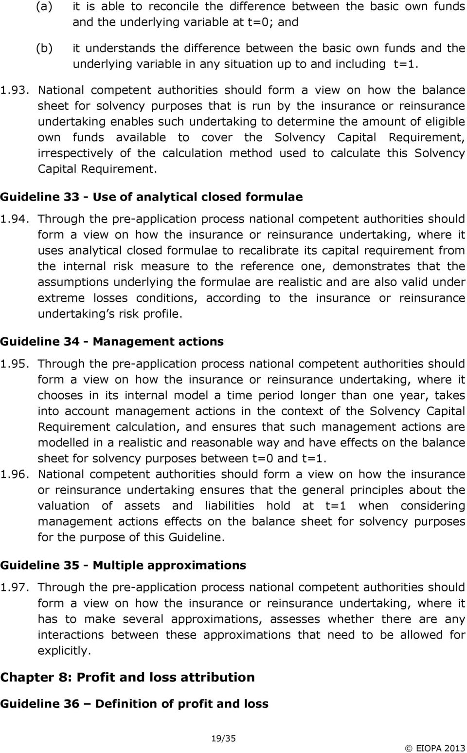 National competent authorities should form a view on how the balance sheet for solvency purposes that is run by the insurance or reinsurance undertaking enables such undertaking to determine the