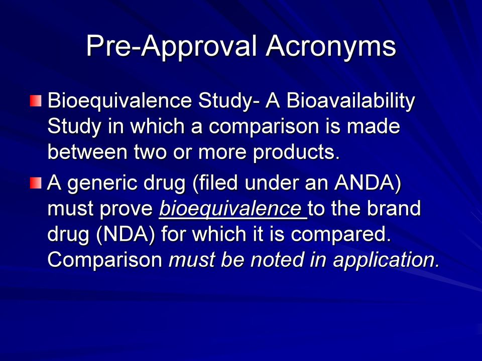 A generic drug (filed under an ANDA) must prove bioequivalence to the