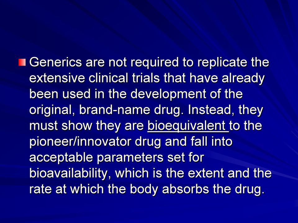 Instead, they must show they are bioequivalent to the pioneer/innovator drug and fall