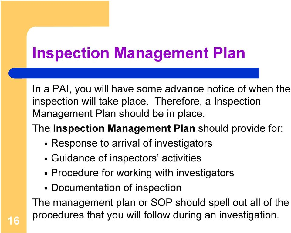 The Inspection Management Plan should provide for: Response to arrival of investigators Guidance of inspectors