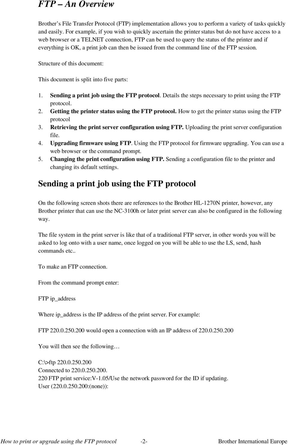 is OK, a print job can then be issued from the command line of the FTP session. Structure of this document: This document is split into five parts: 1. Sending a print job using the FTP protocol.