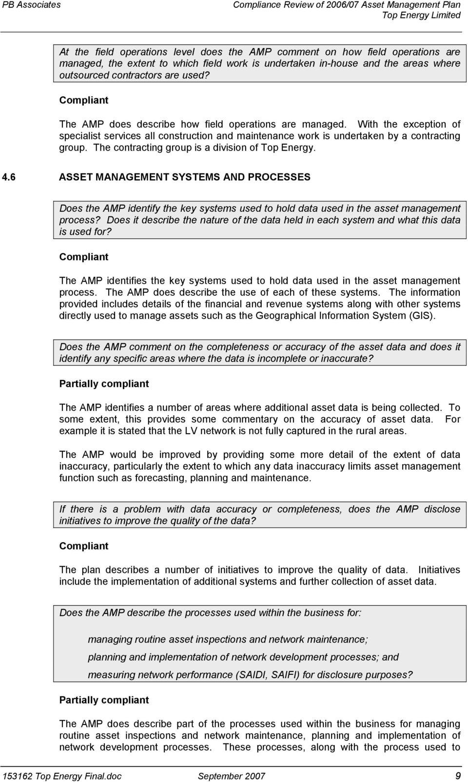 The contracting group is a division of Top Energy. 4.6 ASSET MANAGEMENT SYSTEMS AND PROCESSES Does the AMP identify the key systems used to hold data used in the asset management process?