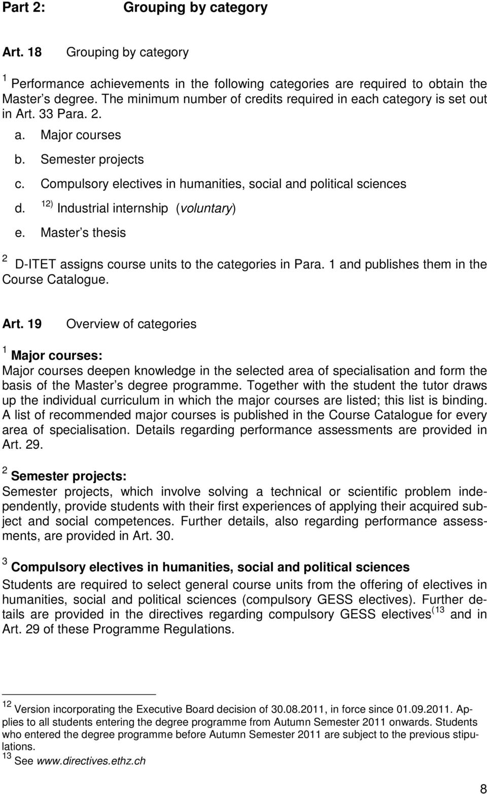 12) Industrial internship (voluntary) e. Master s thesis 2 D-ITET assigns course units to the categories in Para. 1 and publishes them in the Course Catalogue. Art.