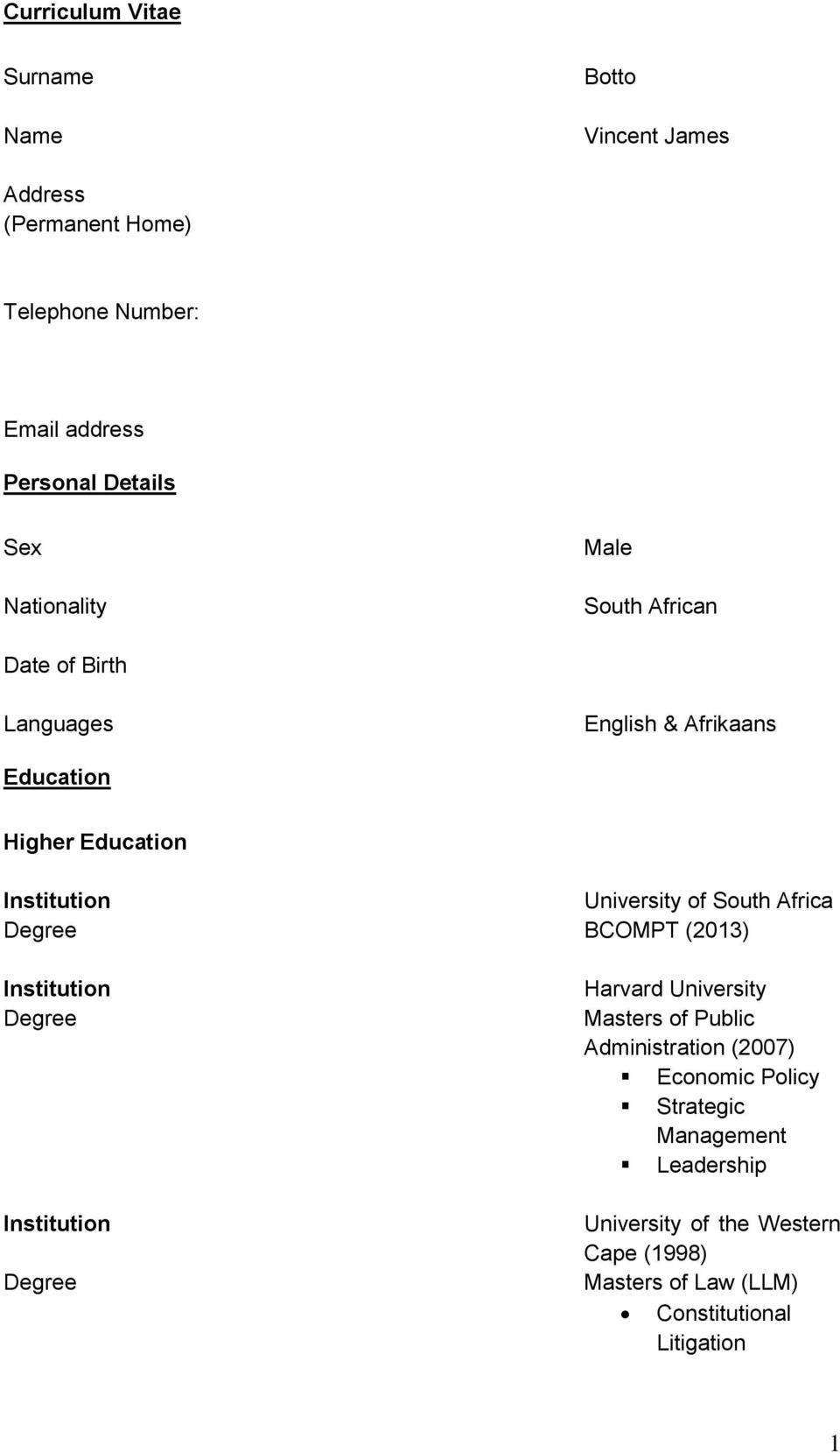 South Africa Degree BCOMPT (2013) Institution Degree Institution Degree Harvard University Masters of Public Administration (2007)