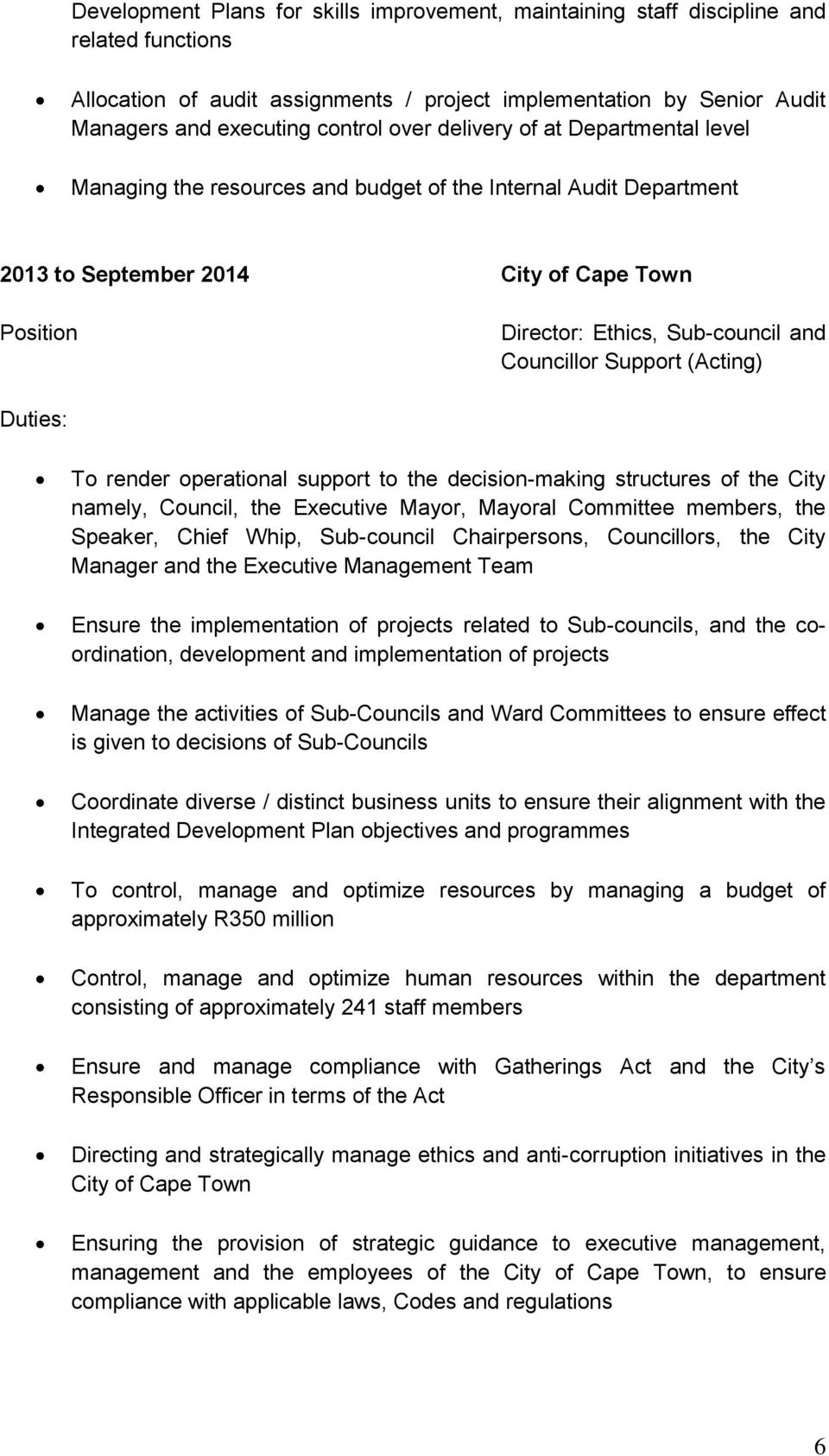 (Acting) To render operational support to the decision-making structures of the City namely, Council, the Executive Mayor, Mayoral Committee members, the Speaker, Chief Whip, Sub-council
