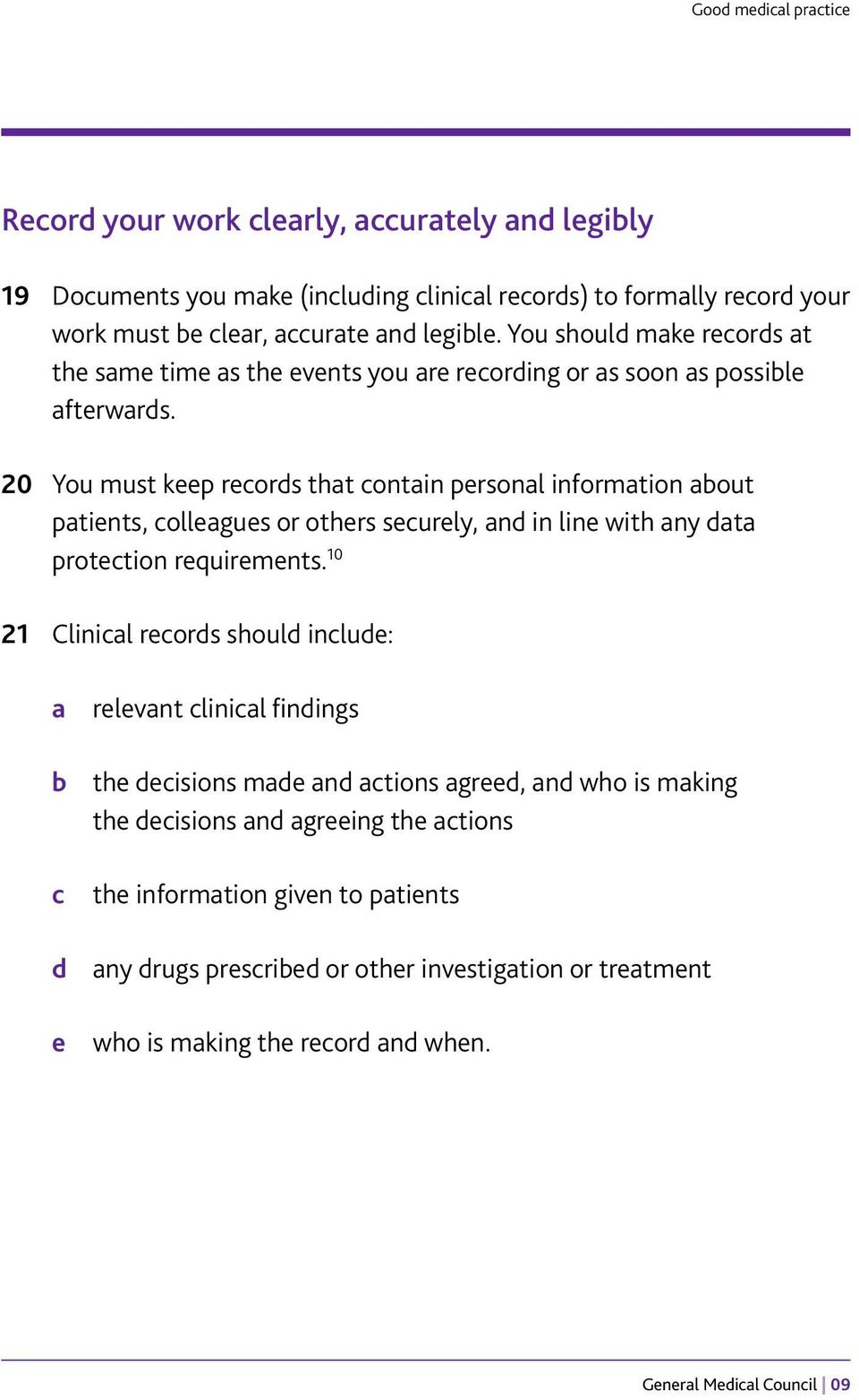 20 You must keep records that contain personal information about patients, colleagues or others securely, and in line with any data protection requirements.