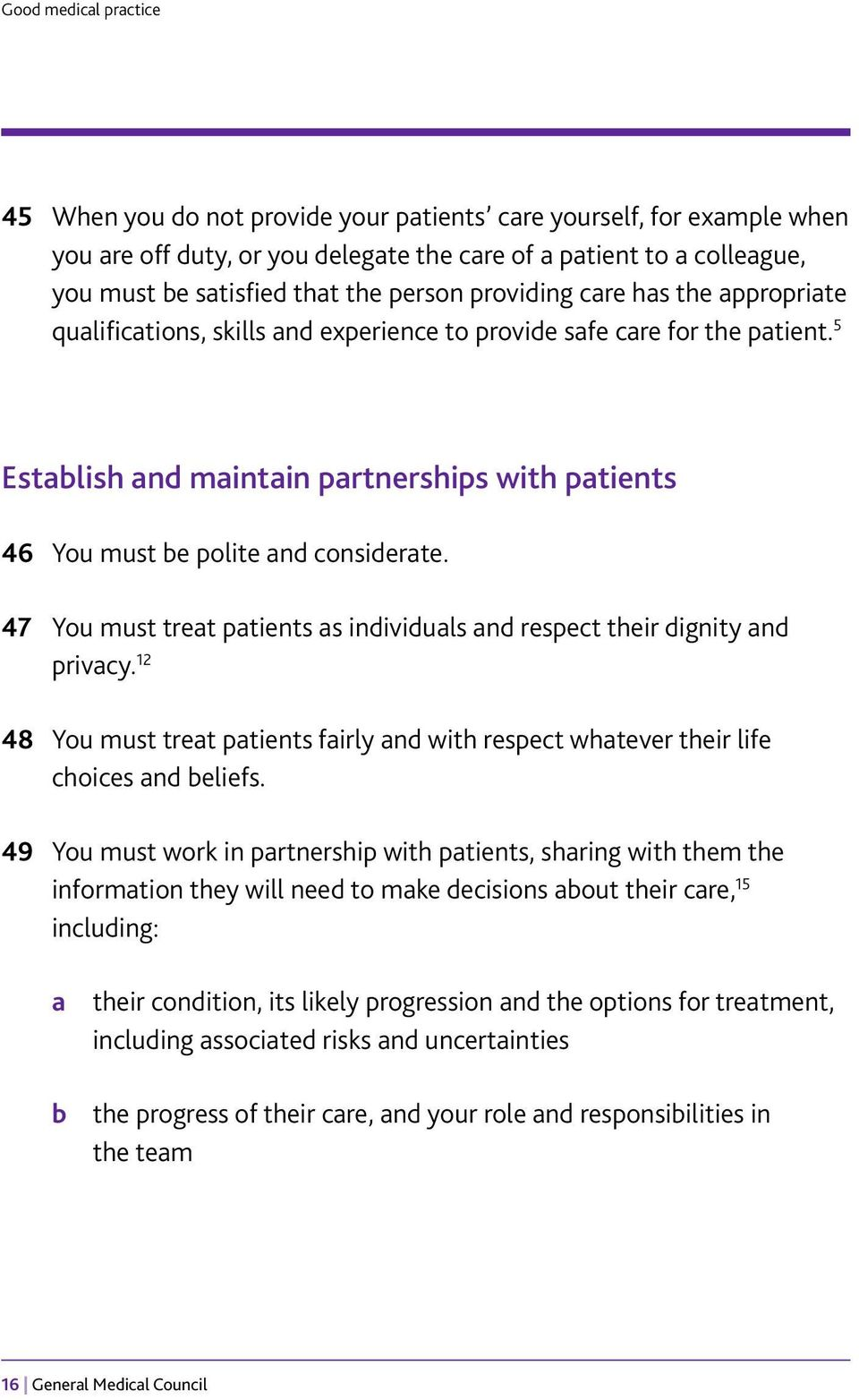 47 You must treat patients as individuals and respect their dignity and privacy. 12 48 You must treat patients fairly and with respect whatever their life choices and beliefs.