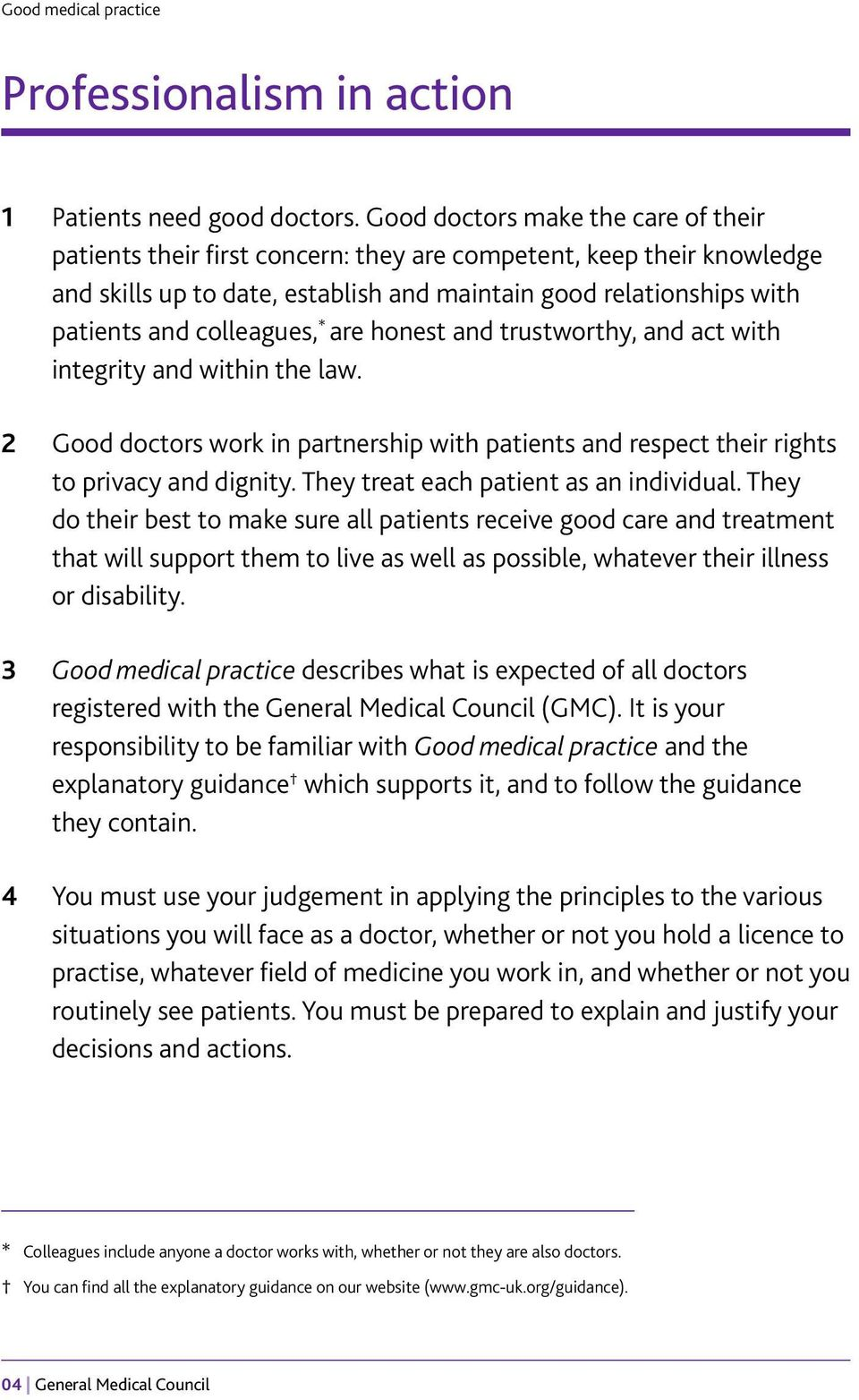 colleagues, * are honest and trustworthy, and act with integrity and within the law. 2 Good doctors work in partnership with patients and respect their rights to privacy and dignity.