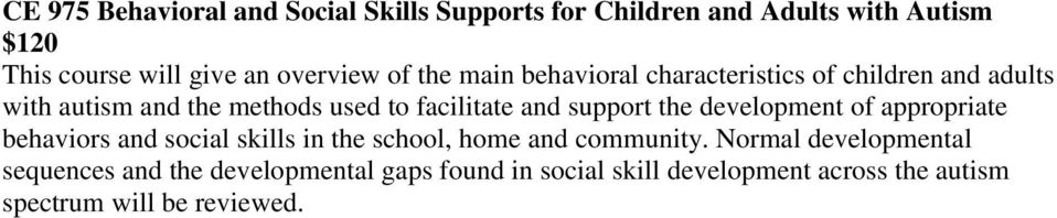 support the development of appropriate behaviors and social skills in the school, home and community.