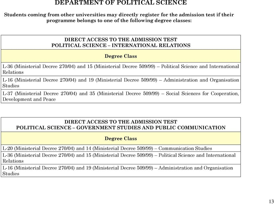 (Ministerial Decree 270/04) and 19 (Ministerial Decree 509/99) Administration and Organisation Studies L-37 (Ministerial Decree 270/04) and 35 (Ministerial Decree 509/99) Social Sciences for
