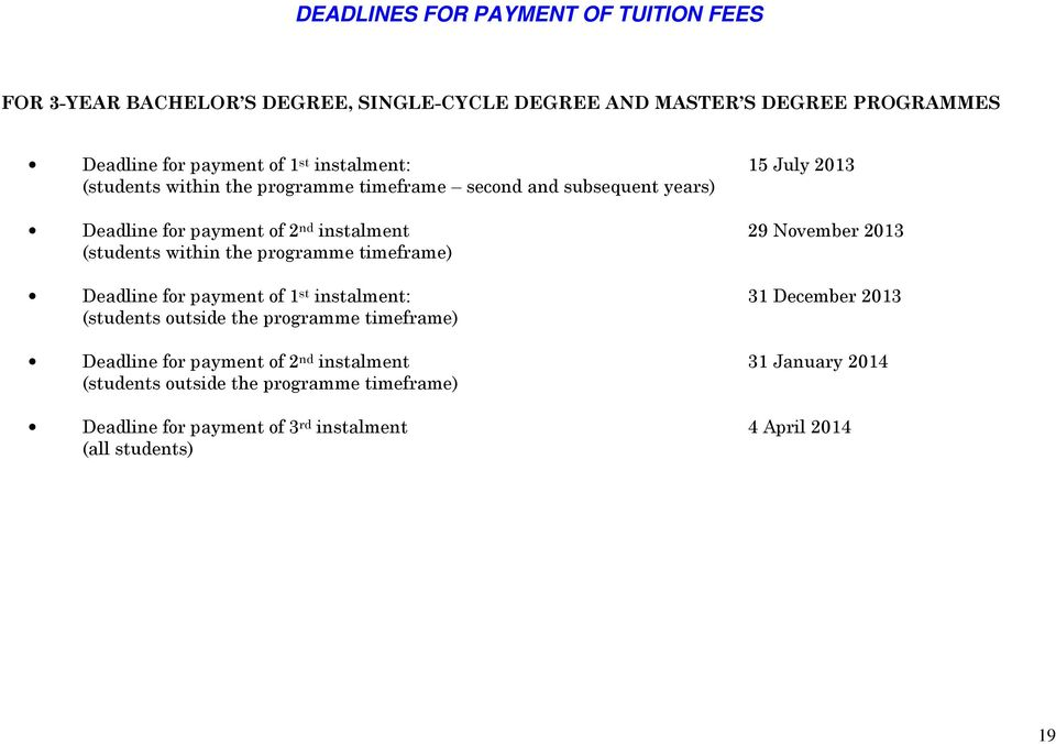 (students within the programme timeframe) Deadline for payment of 1 st instalment: 31 December 2013 (students outside the programme timeframe) Deadline