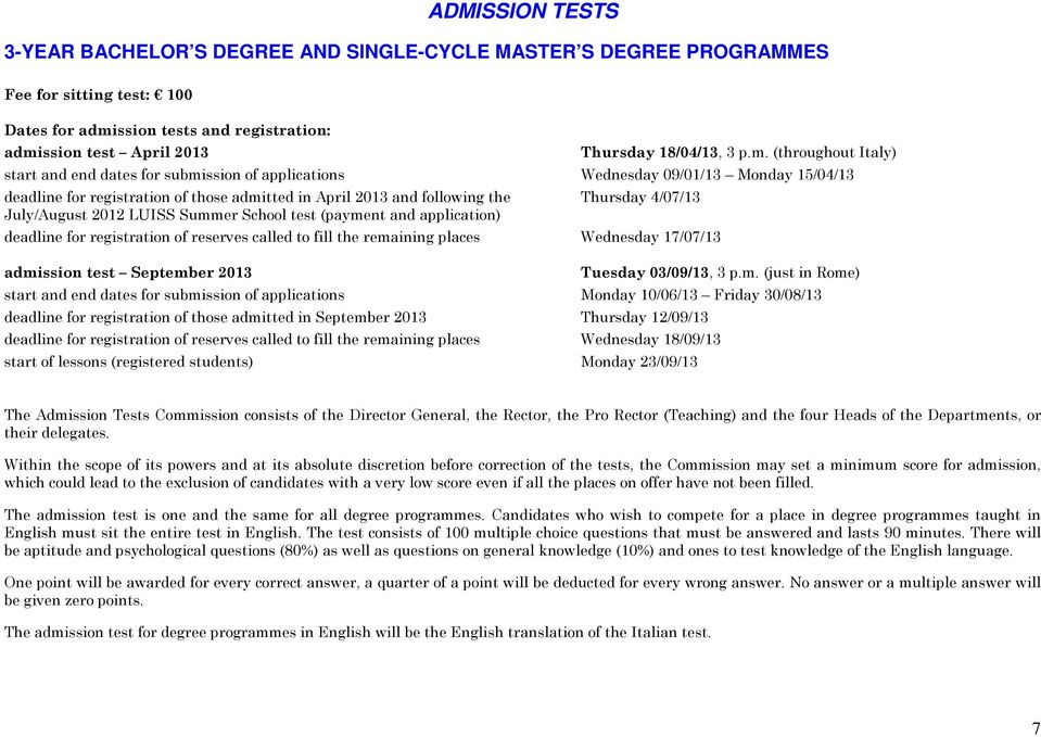 (throughout Italy) start and end dates for submission of applications Wednesday 09/01/13 Monday 15/04/13 deadline for registration of those admitted in April 2013 and following the Thursday 4/07/13