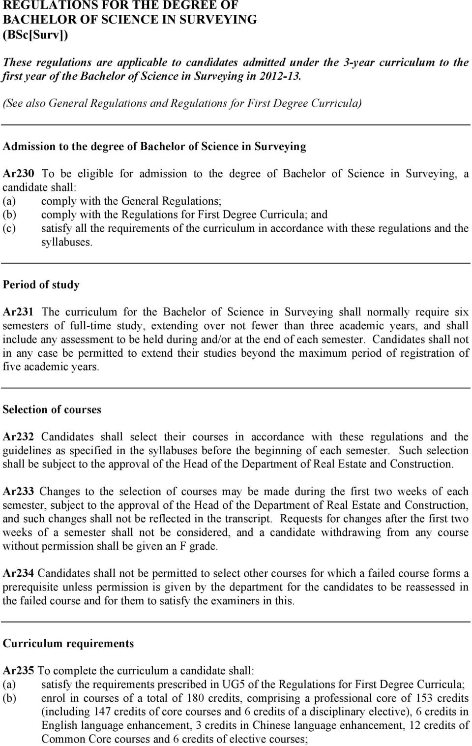 (See also General Regulations and Regulations for First Degree Curricula) Admission to the degree of Bachelor of Science in Surveying Ar230 To be eligible for admission to the degree of Bachelor of