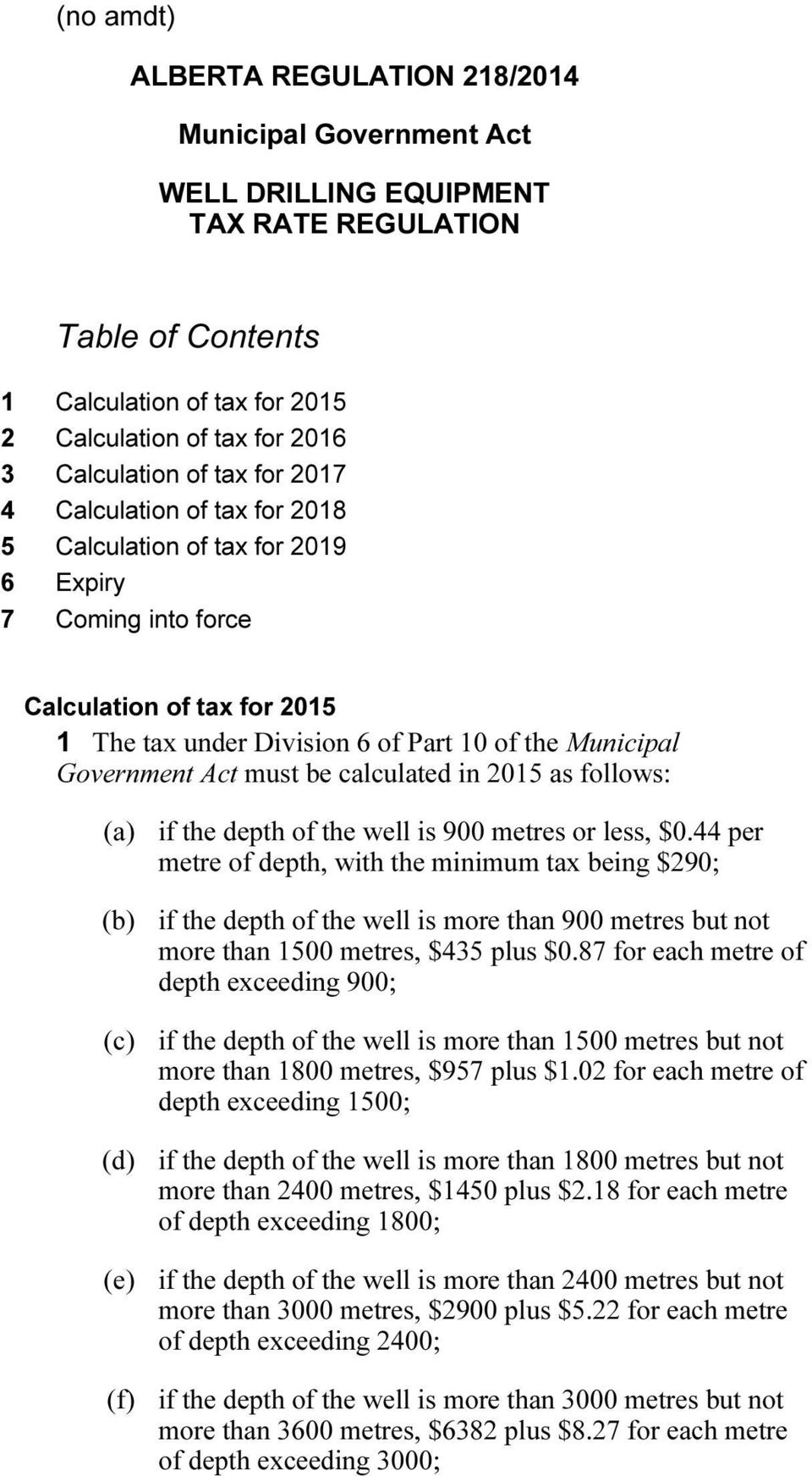 Act must be calculated in 2015 as follows: (a) if the depth of the well is 900 metres or less, $0.