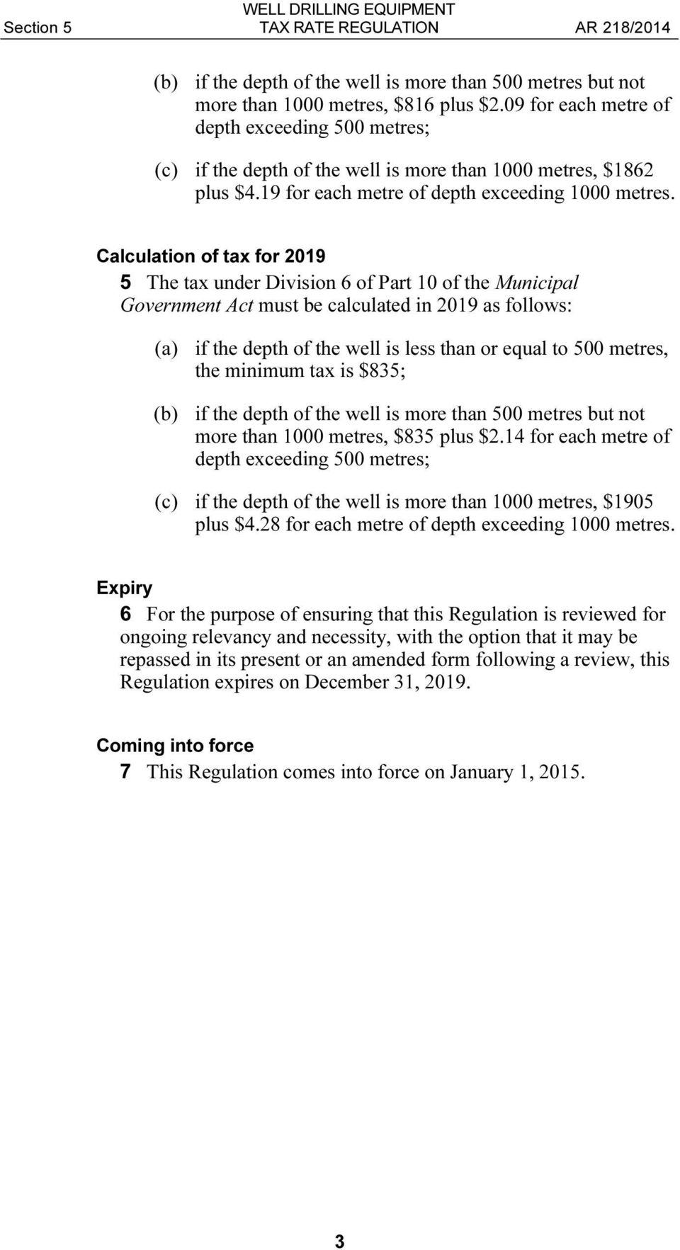 Calculation of tax for 2019 5 The tax under Division 6 of Part 10 of the Municipal Government Act must be calculated in 2019 as follows: (a) if the depth of the well is less than or equal to 500