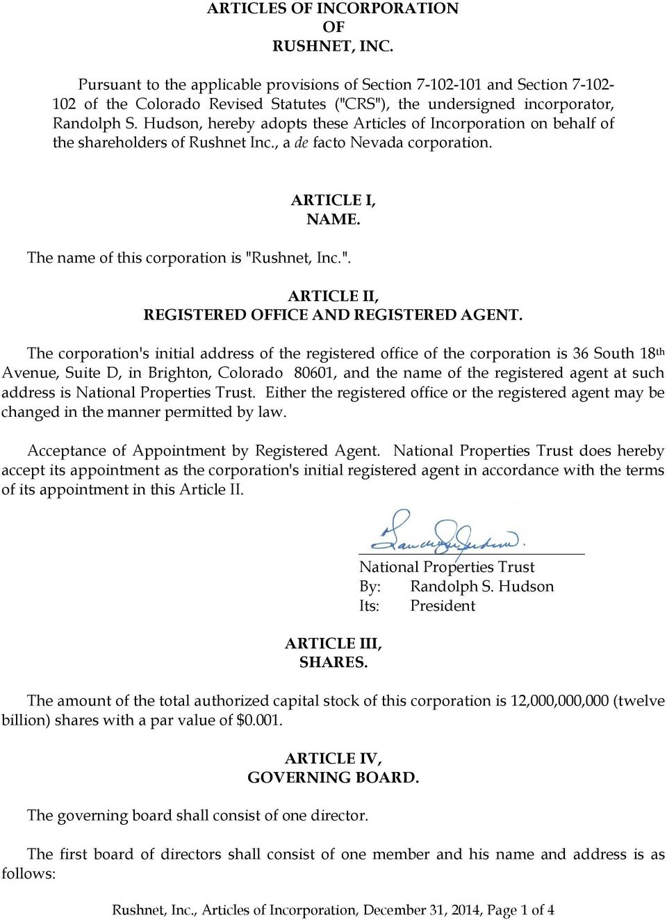 "Hudson, hereby adopts these Articles of Incorporation on behalf of the shareholders of Rushnet Inc., a de facto Nevada corporation. ARTICLE I, NAME. The name of this corporation is ""R"