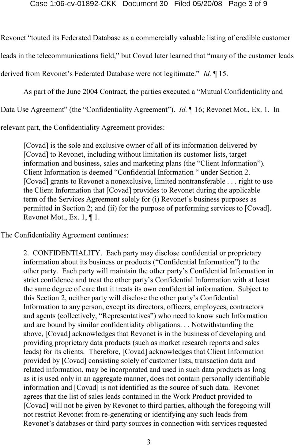 As part of the June 2004 Contract, the parties executed a Mutual Confidentiality and Data Use Agreement (the Confidentiality Agreement ). Id. 16