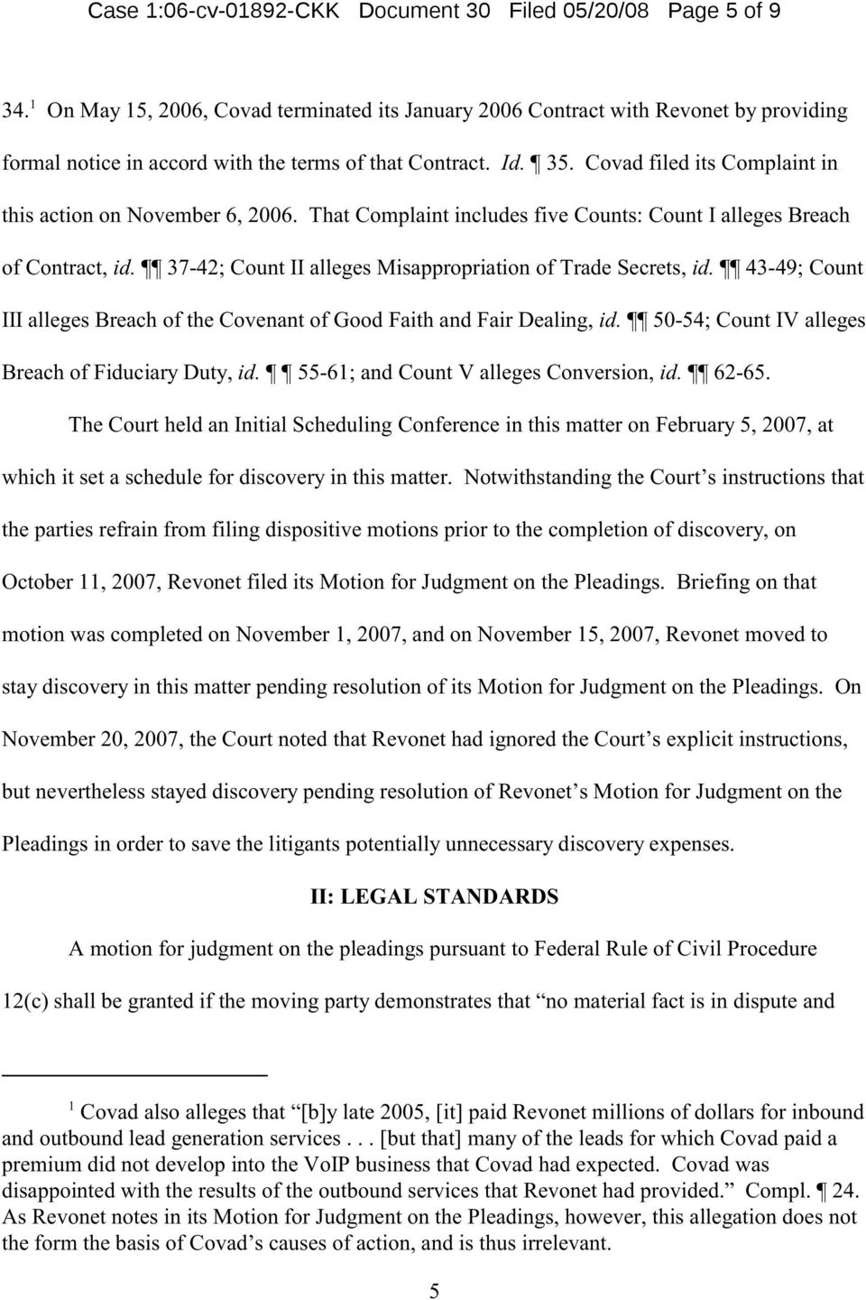 Covad filed its Complaint in this action on November 6, 2006. That Complaint includes five Counts: Count I alleges Breach of Contract, id.