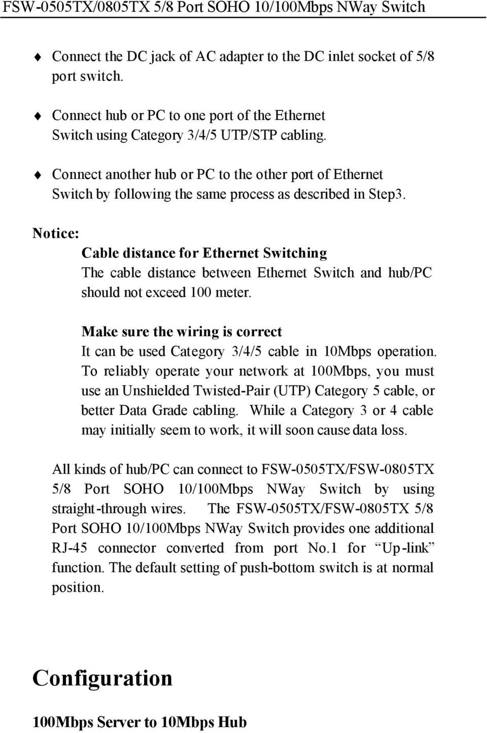 Notice: Cable distance for Ethernet Switching The cable distance between Ethernet Switch and hub/pc should not exceed 100 meter.
