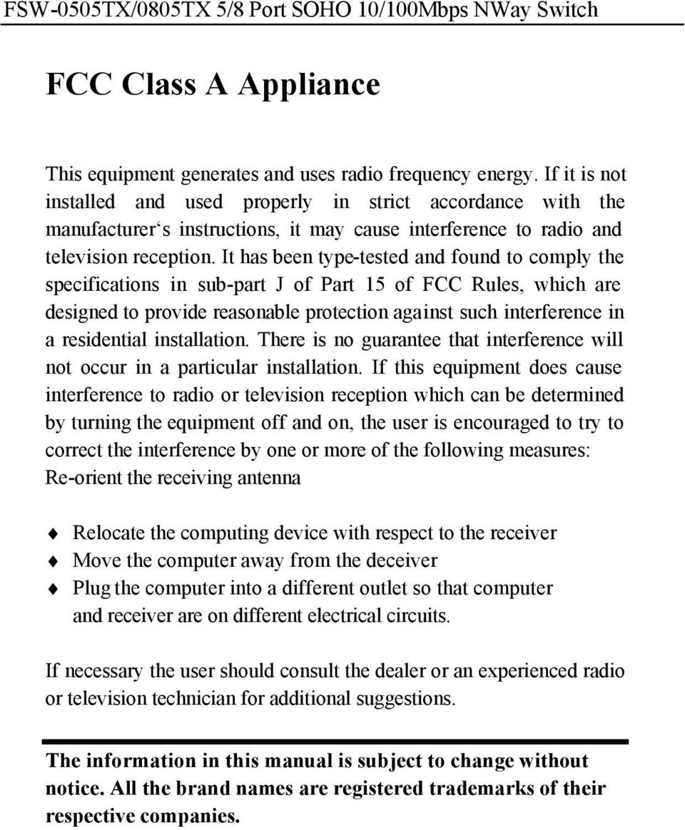 It has been type-tested and found to comply the specifications in sub-part J of Part 15 of FCC Rules, which are designed to provide reasonable protection against such interference in a residential