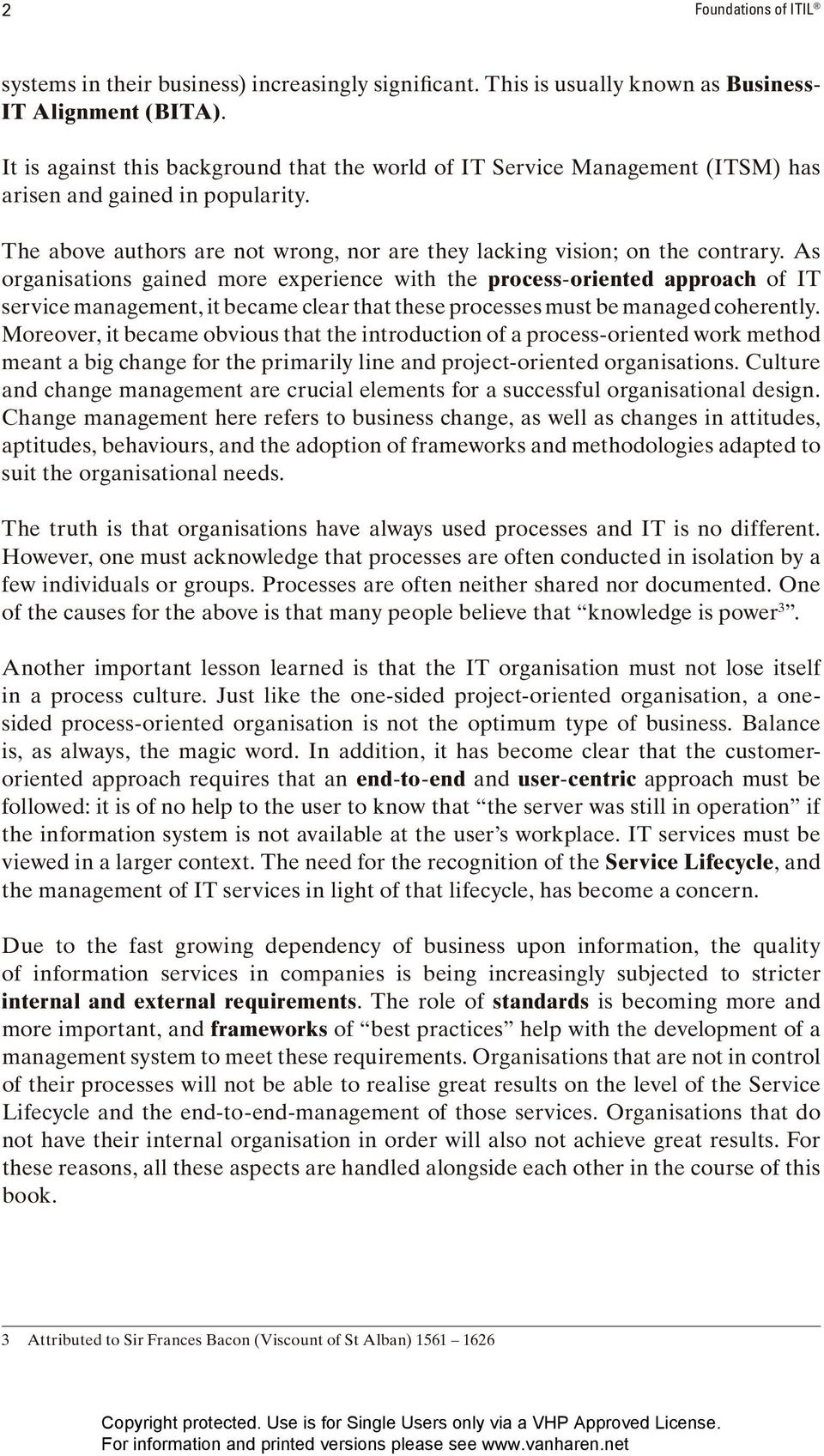 As organisations gained more experience with the process-oriented approach of IT service management, it became clear that these processes must be managed coherently.