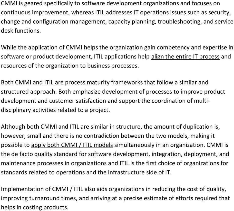 While the application of CMMI helps the organization gain competency and expertise in software or product development, ITIL applications help align the entire IT process and resources of the