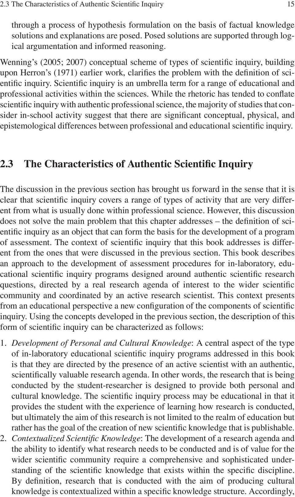 Wenning s (2005; 2007) conceptual scheme of types of scientific inquiry, building upon Herron s (1971) earlier work, clarifies the problem with the definition of scientific inquiry.
