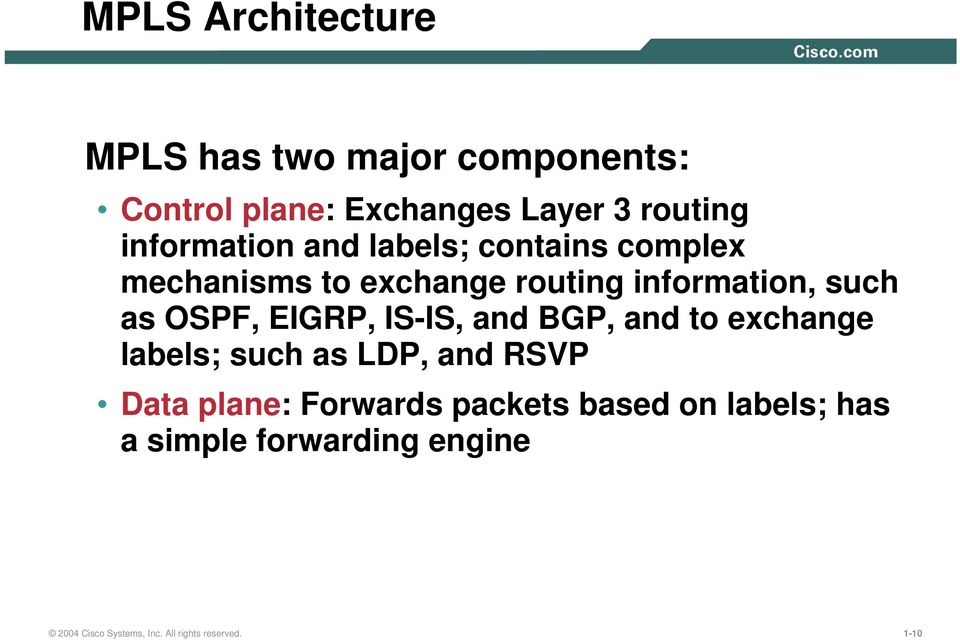 OSPF, EIGRP, IS-IS, and BGP, and to exchange labels; such as LDP, and RSVP Data plane: Forwards