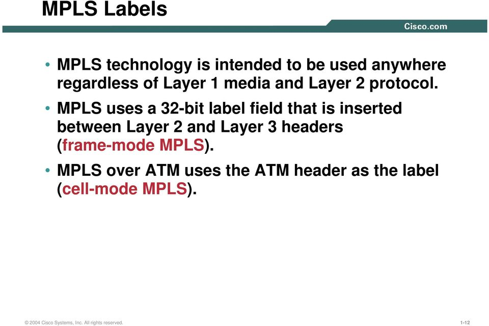 MPLS uses a 32-bit label field that is inserted between Layer 2 and Layer 3