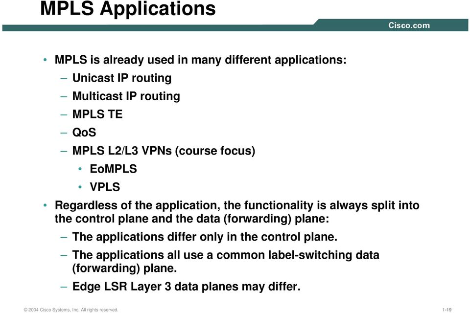 plane and the data (forwarding) plane: The applications differ only in the control plane.