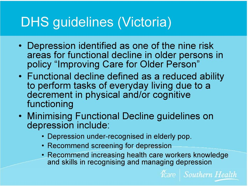 in physical and/or cognitive functioning Minimising Functional Decline guidelines on depression include: Depression under-recognised in