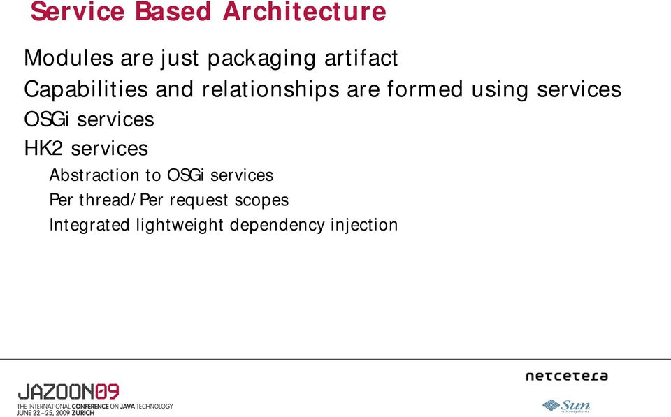 services HK2 services Abstraction to OSGi services Per thread/