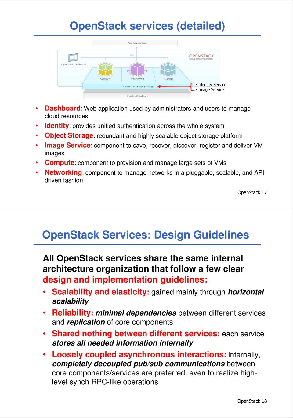 and manage large sets of VMs Networking: component to manage networks in a pluggable, scalable, and APIdriven fashion OpenStack 17 OpenStack Services: Design Guidelines All OpenStack services share