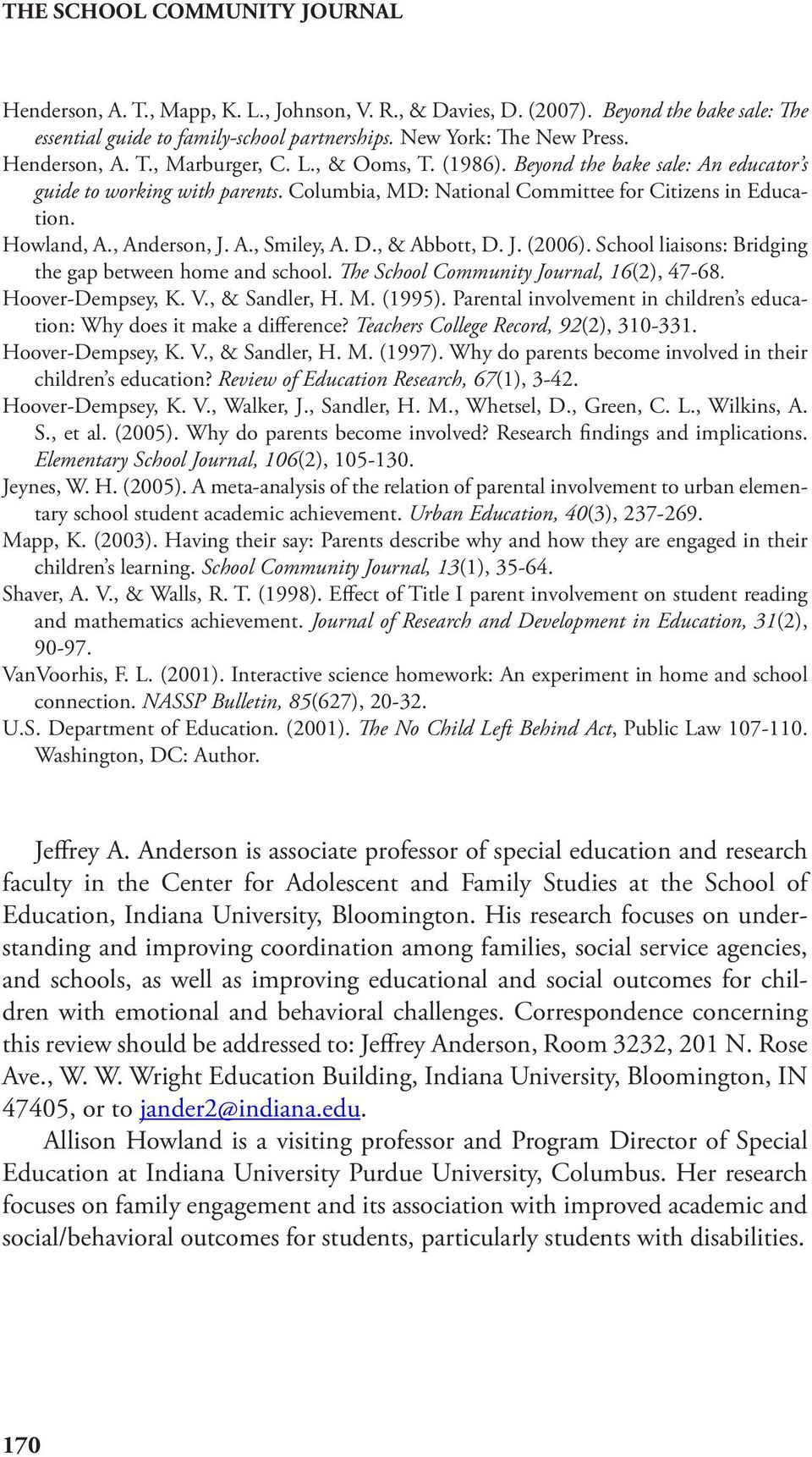, Anderson, J. A., Smiley, A. D., & Abbott, D. J. (2006). School liaisons: Bridging the gap between home and school. The School Community Journal, 16(2), 47-68. Hoover-Dempsey, K. V., & Sandler, H. M.