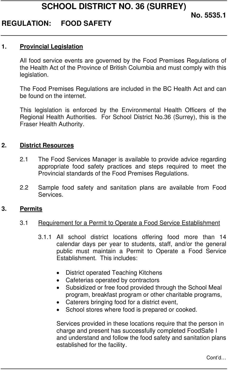 The Food Premises Regulations are included in the BC Health Act and can be found on the internet. This legislation is enforced by the Environmental Health Officers of the Regional Health Authorities.