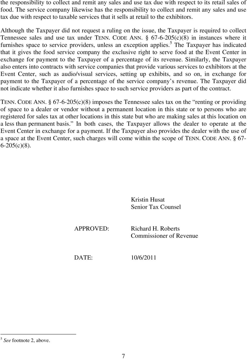 Although the Taxpayer did not request a ruling on the issue, the Taxpayer is required to collect Tennessee sales and use tax under TENN. CODE ANN.