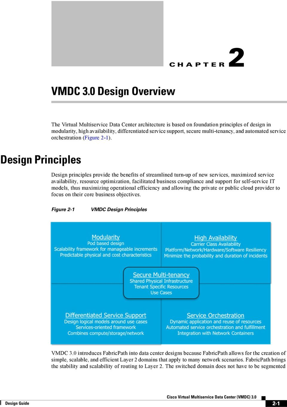 Design Principles Design principles provide the benefits of streamlined turn-up of new services, maximized service availability, resource optimization, facilitated business compliance and support for
