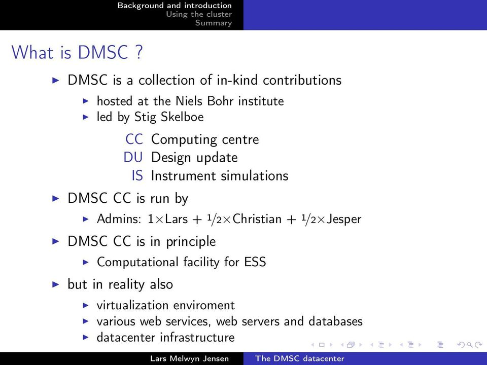 DMSC CC is run by CC Computing centre DU Design update IS Instrument simulations Admins: 1 Lars + 1/2