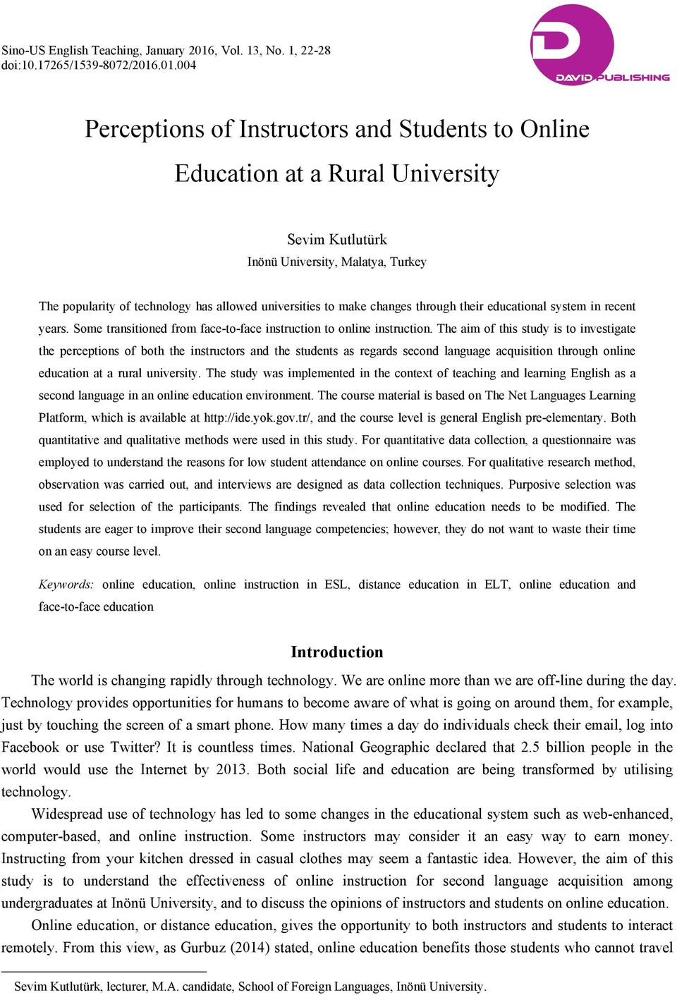 .01.004 D DAVID PUBLISHING Perceptions of Instructors and Students to Online Education at a Rural University Sevim Kutlutürk Inönü University, Malatya, Turkey The popularity of technology has allowed