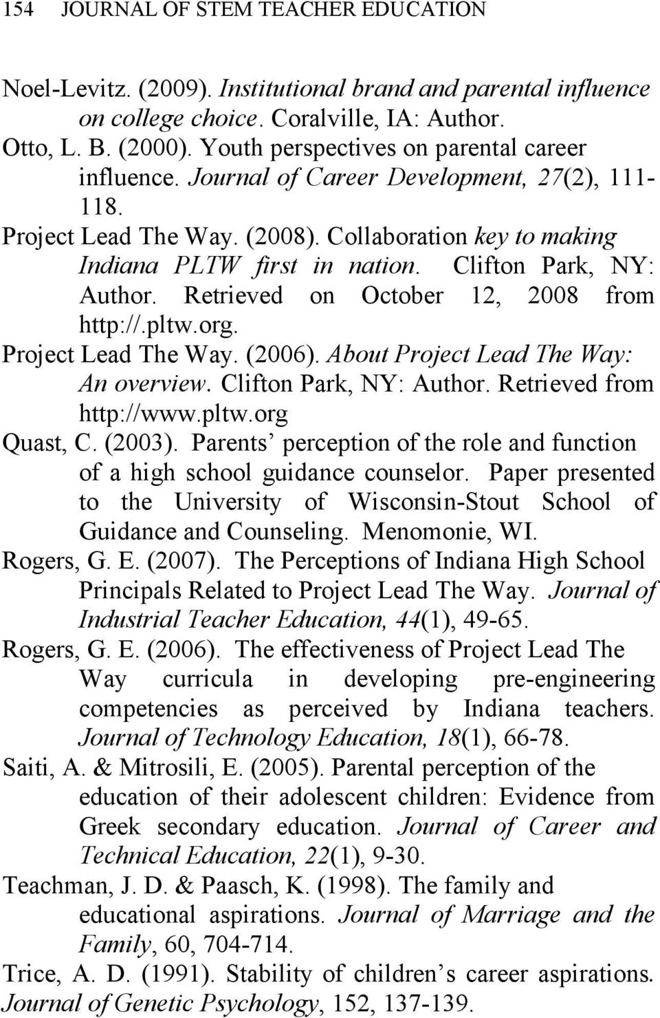 Clifton Park, NY: Author. Retrieved on October 12, 2008 from http://.pltw.org. Project Lead The Way. (2006). About Project Lead The Way: An overview. Clifton Park, NY: Author.