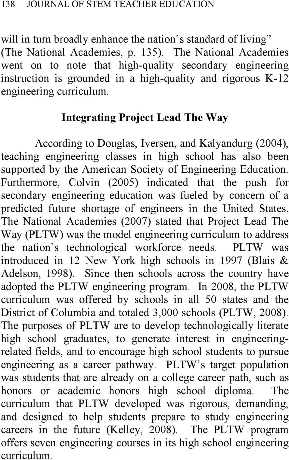 Integrating Project Lead The Way According to Douglas, Iversen, and Kalyandurg (2004), teaching engineering classes in high school has also been supported by the American Society of Engineering