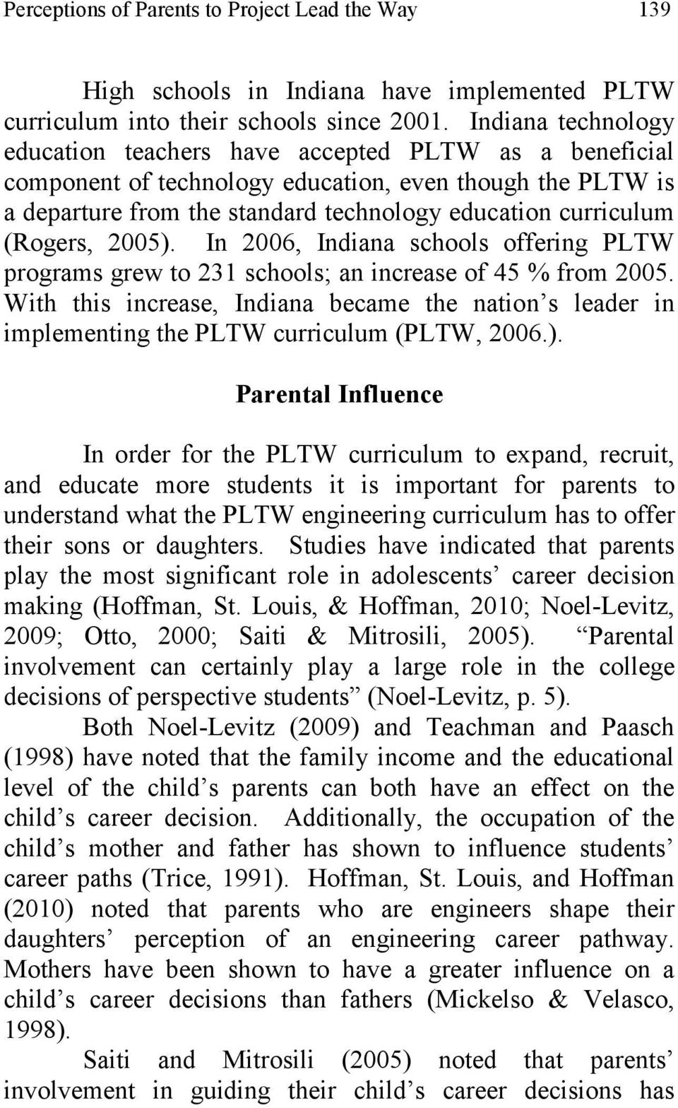 (Rogers, 2005). In 2006, Indiana schools offering PLTW programs grew to 231 schools; an increase of 45 % from 2005.