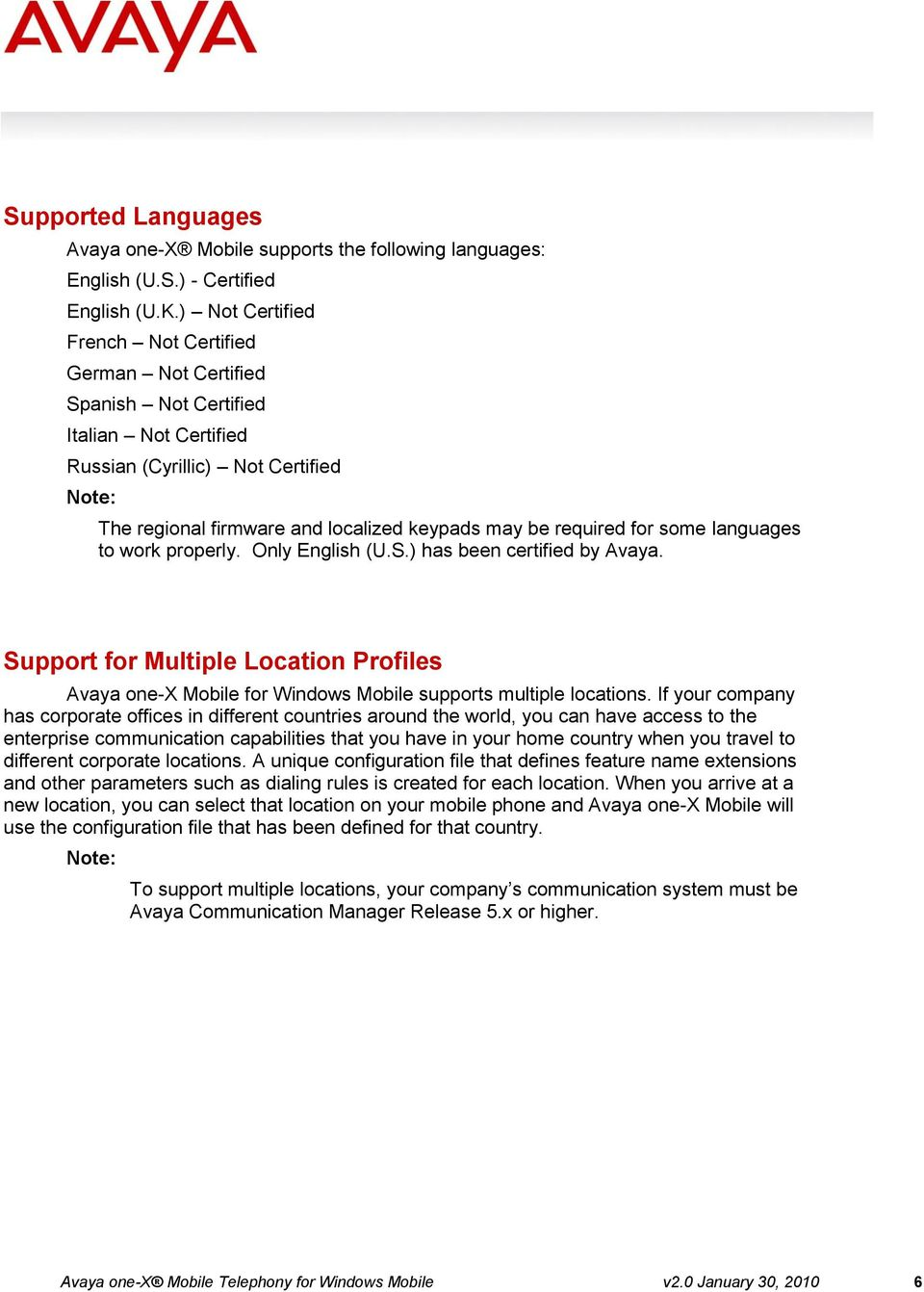 some languages to work properly. Only English (U.S.) has been certified by Avaya. Support for Multiple Location Profiles Avaya one-x Mobile for Windows Mobile supports multiple locations.
