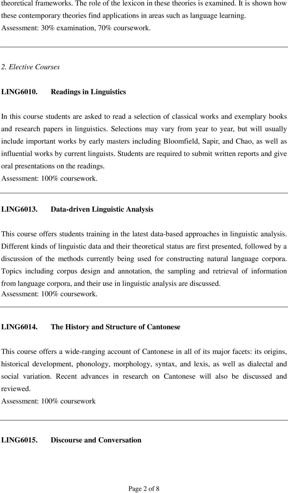 Readings in Linguistics In this course students are asked to read a selection of classical works and exemplary books and research papers in linguistics.