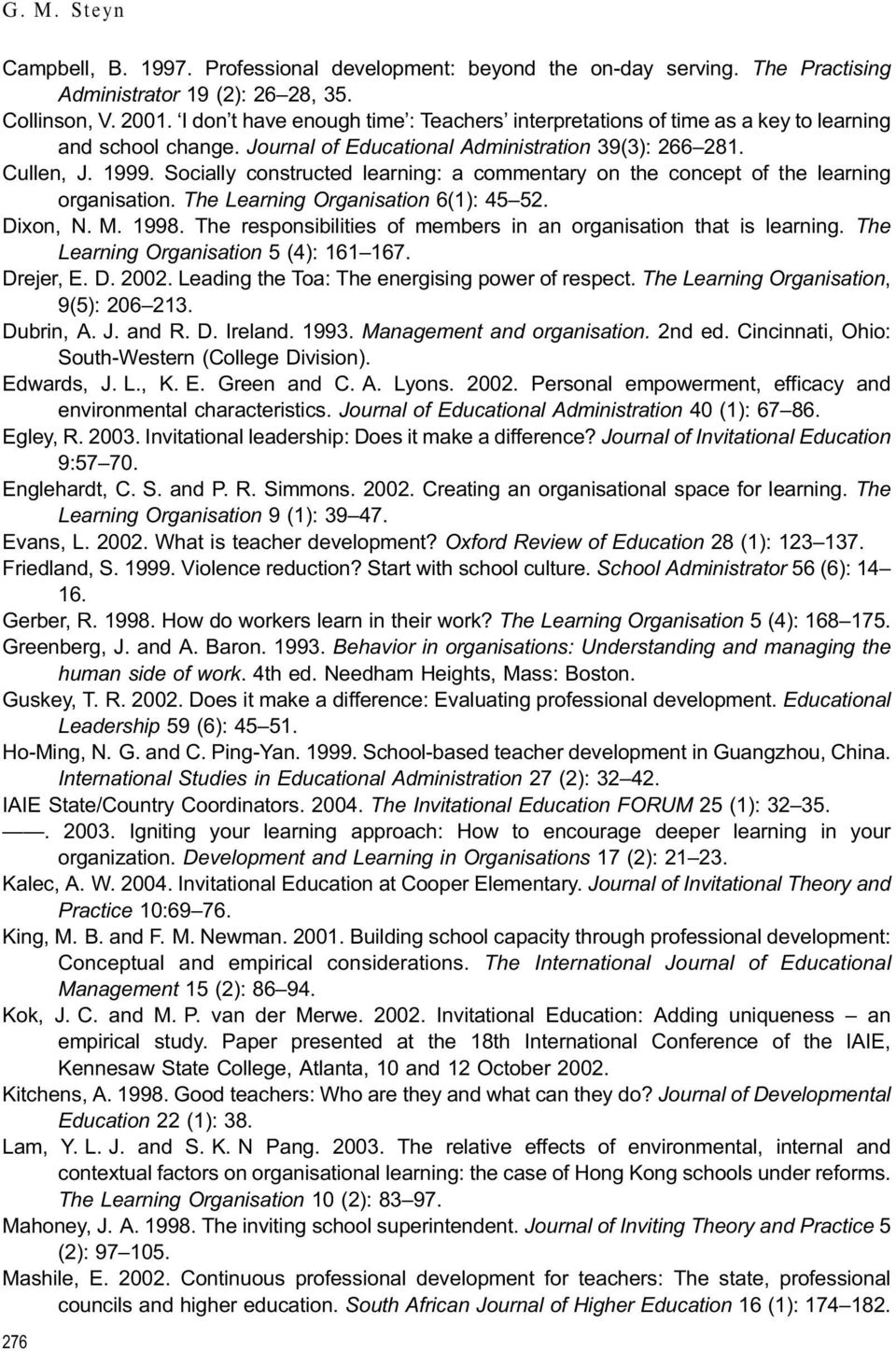 Socially constructed learning: a commentary on the concept of the learning organisation. The Learning Organisation 6(1): 45±52. Dixon, N. M. 1998.