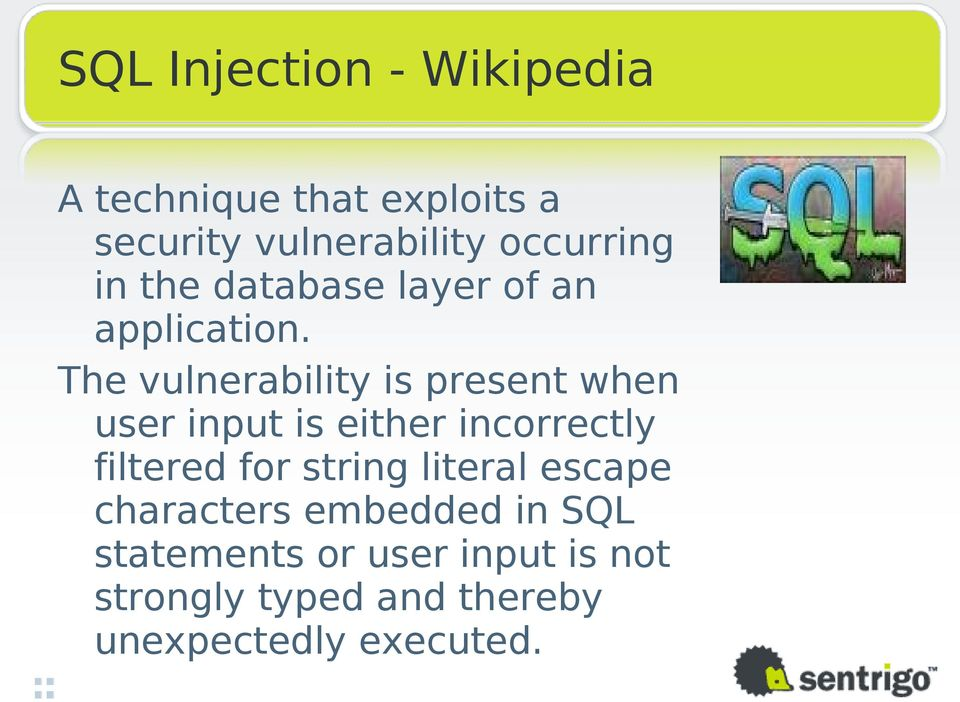 The vulnerability is present when user input is either incorrectly filtered for